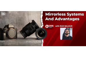 Mirrorless systems advantages by Ram Balmur